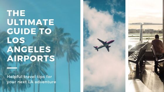The Ultimate Guide to Los Angeles Airports