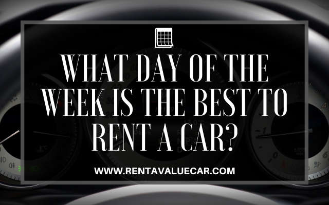 What Day of the Week Is the Best To Rent a Car - Value Rental Car