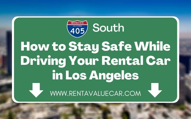 Blog Header - How to Stay Safe While Driving Your Rental Car in Los Angeles