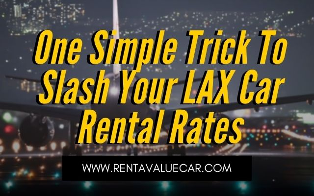 Blog Header - One Simple Trick To Slash Your LAX Car Rental Rates
