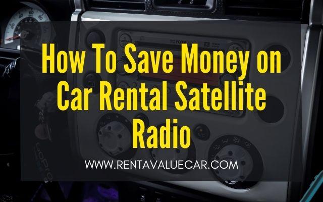 blog header - How To Save Money on Car Rental Satellite Radio