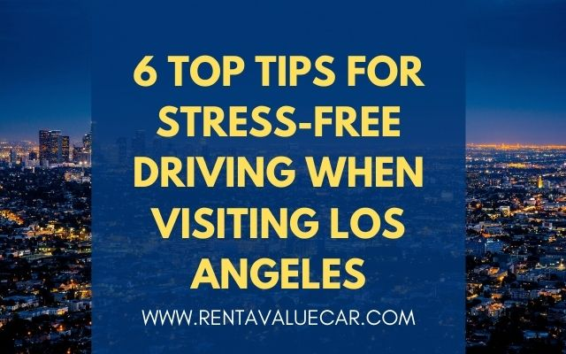 Blog Header - 6 Top Tips for Stress-Free Driving When Visiting Los Angeles