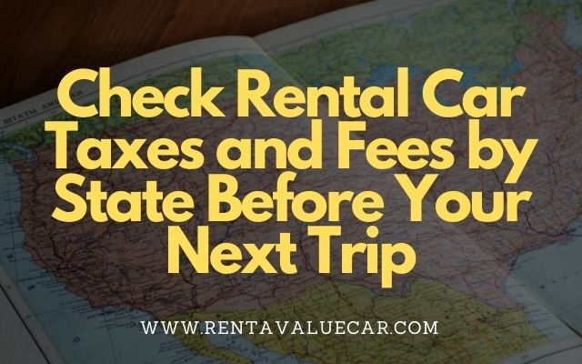 Blog Header - Check Rental Car Taxes and Fees by State Before Your Next Trip