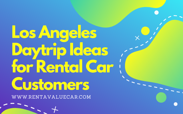 Los Angeles Daytrip Ideas for Rental Car Customers header